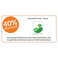 40% discount on double and triple room bookings on full board, half board stays at Emerald Hill Hotel, Kandy for Sampath Bank Cards