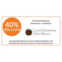 40% discount on double and triple room bookings on full board, half board stays at The Grand Udawalawe Safari Resort, Udawalawe for all Sampath Bank Cards