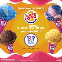 Spend over Rs.500 at Burger King & enjoy 15% off your bill at Baskin Robbins!